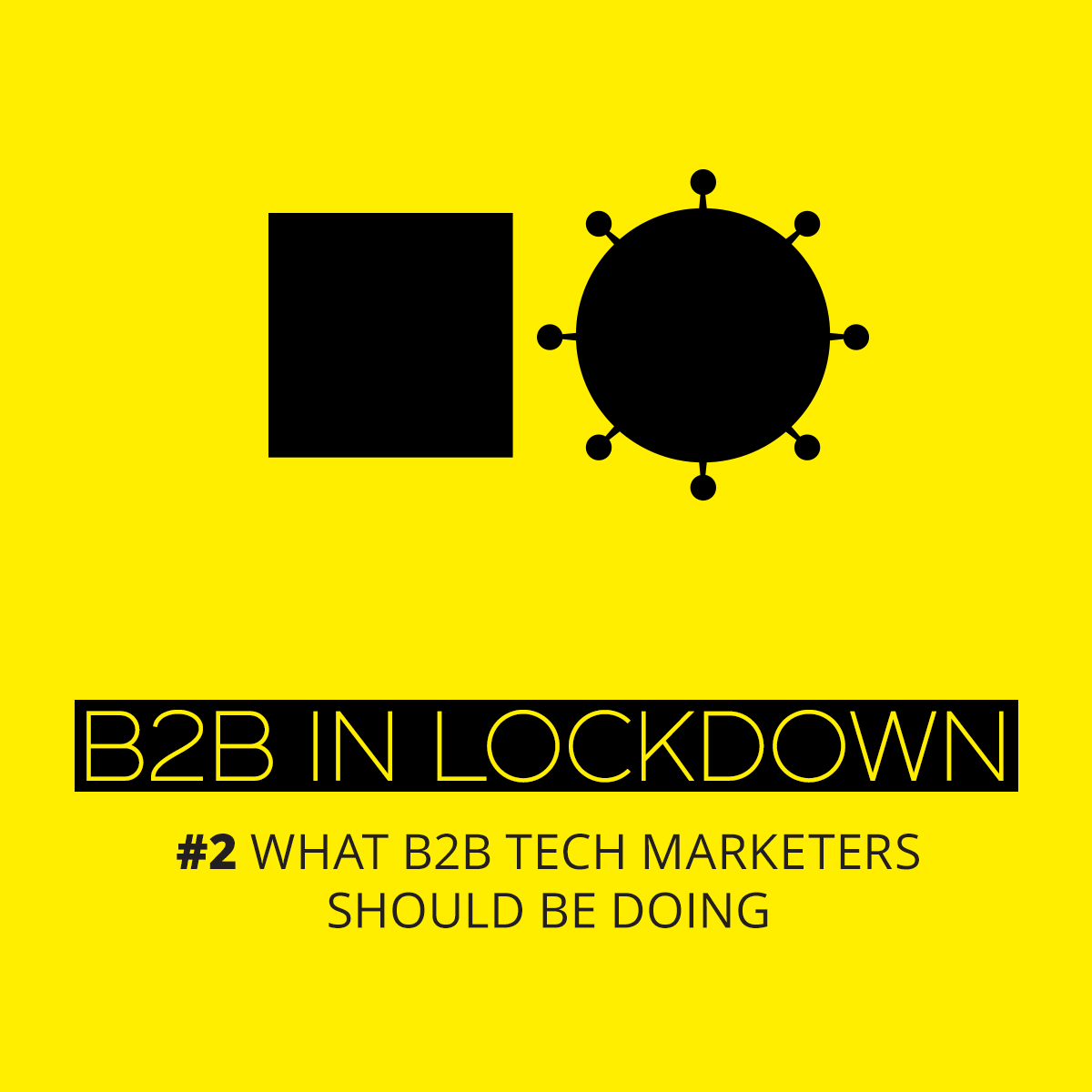 B2B IN LOCKDOWN #2: B2B TECH MARKETING - Stay safe and keep carrying on
