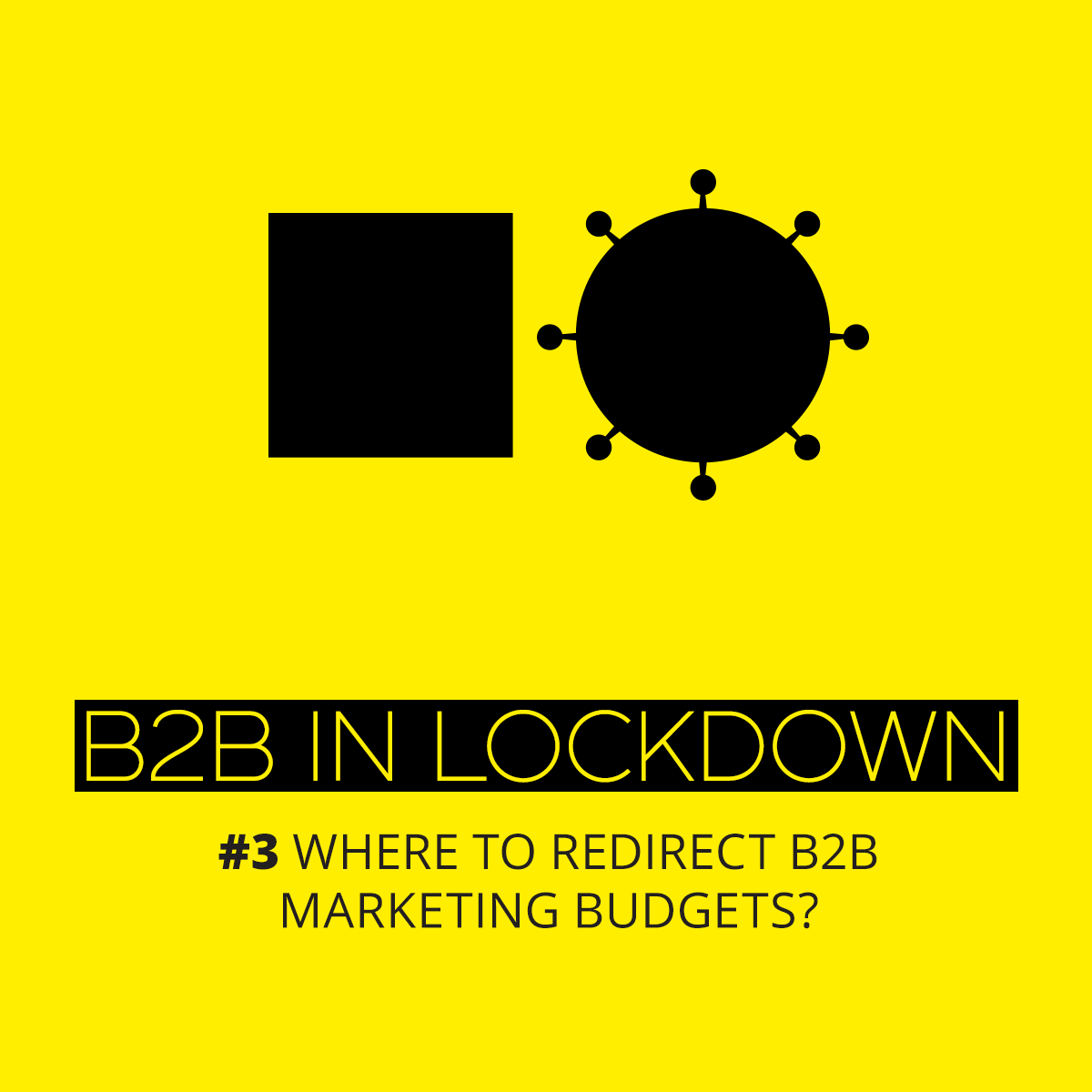 B2B IN LOCKDOWN #3: Where to redirect B2B marketing budgets?